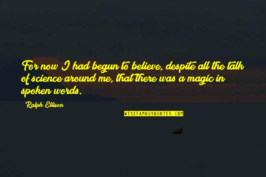 Man Without Words Quotes By Ralph Ellison: For now I had begun to believe, despite