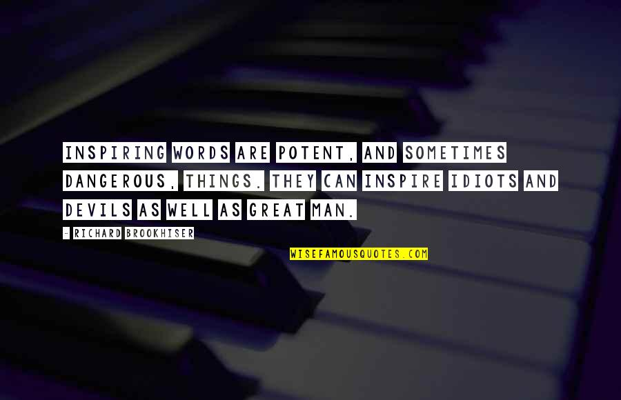 Man Without Words Quotes By Richard Brookhiser: Inspiring words are potent, and sometimes dangerous, things.