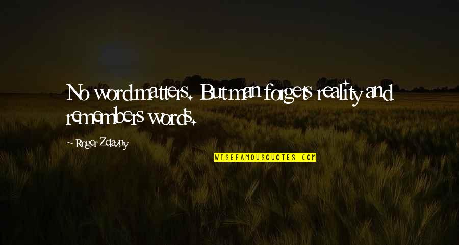 Man Without Words Quotes By Roger Zelazny: No word matters. But man forgets reality and