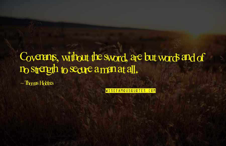 Man Without Words Quotes By Thomas Hobbes: Covenants, without the sword, are but words and