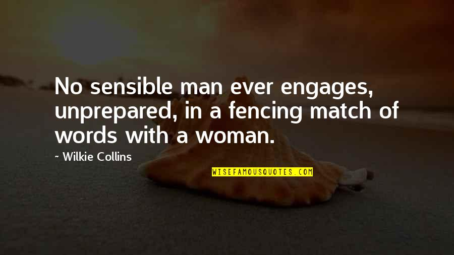 Man Without Words Quotes By Wilkie Collins: No sensible man ever engages, unprepared, in a