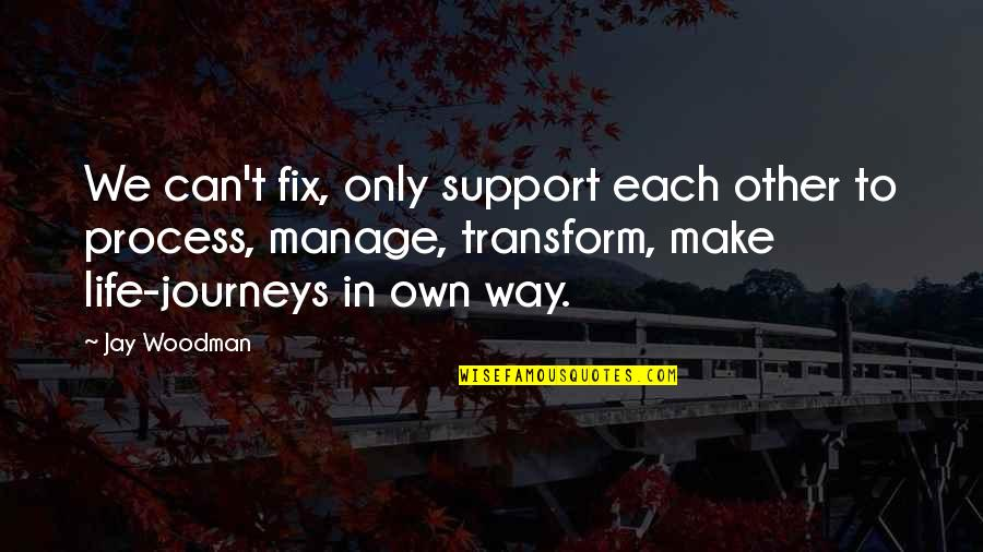 Manage Change Quotes By Jay Woodman: We can't fix, only support each other to