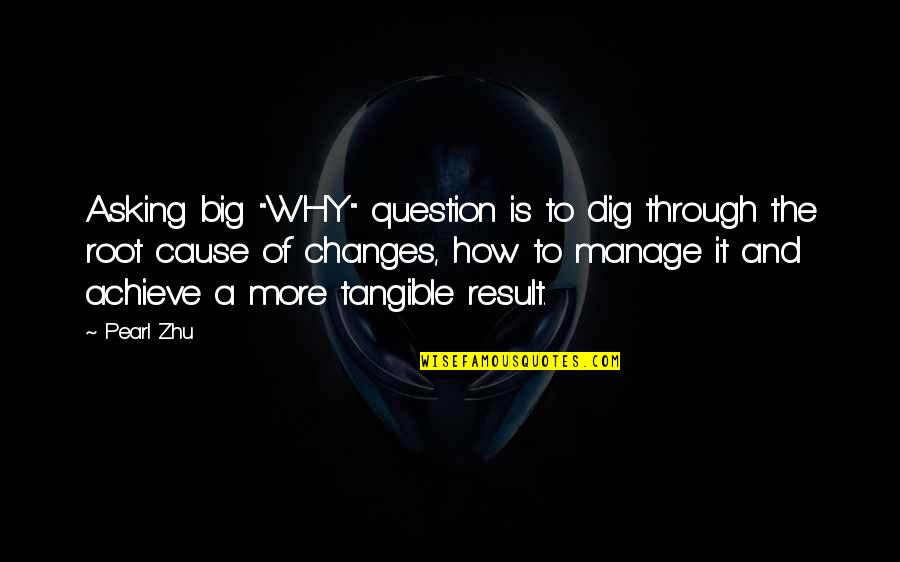 "Manage Change Quotes By Pearl Zhu: Asking big ""WHY"" question is to dig through"