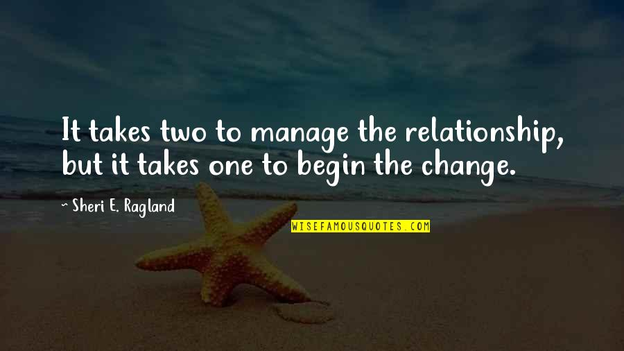 Manage Change Quotes By Sheri E. Ragland: It takes two to manage the relationship, but