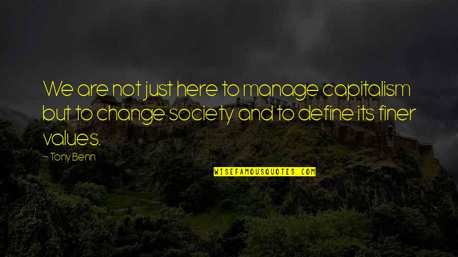 Manage Change Quotes By Tony Benn: We are not just here to manage capitalism
