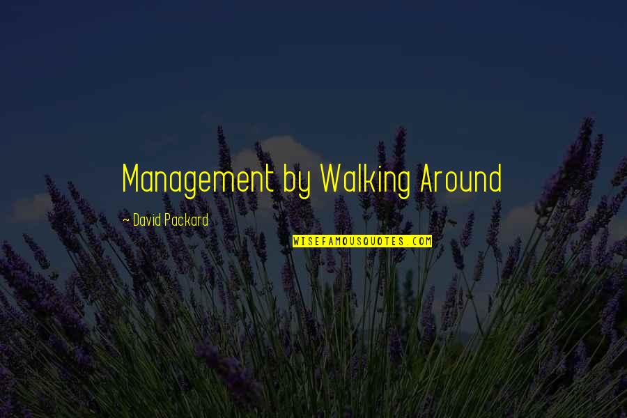 Management By Walking Around Quotes By David Packard: Management by Walking Around