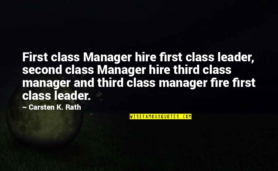 Manager Leader Quotes By Carsten K. Rath: First class Manager hire first class leader, second