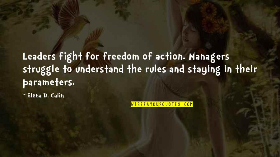 Manager Leader Quotes By Elena D. Calin: Leaders fight for freedom of action. Managers struggle