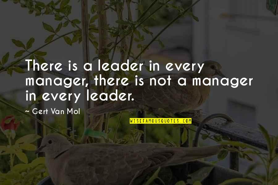 Manager Leader Quotes By Gert Van Mol: There is a leader in every manager, there