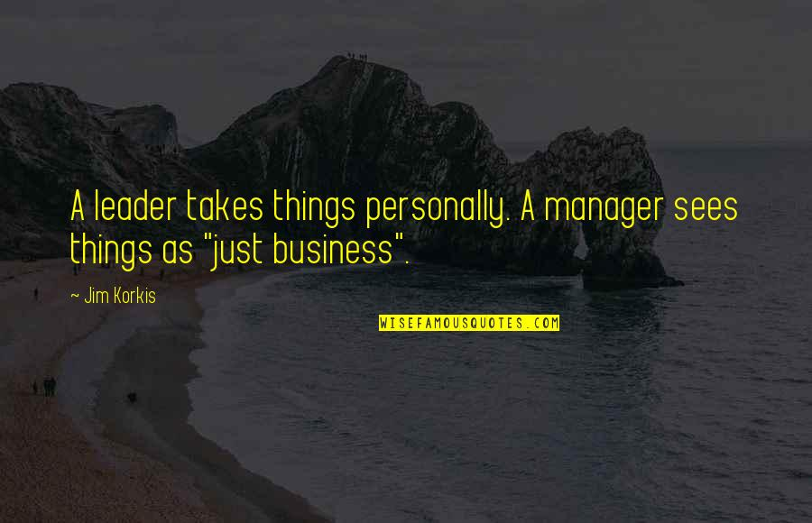 Manager Leader Quotes By Jim Korkis: A leader takes things personally. A manager sees