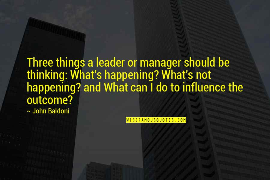 Manager Leader Quotes By John Baldoni: Three things a leader or manager should be