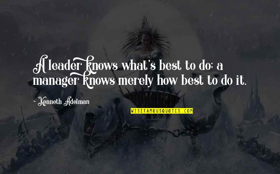 Manager Leader Quotes By Kenneth Adelman: A leader knows what's best to do; a