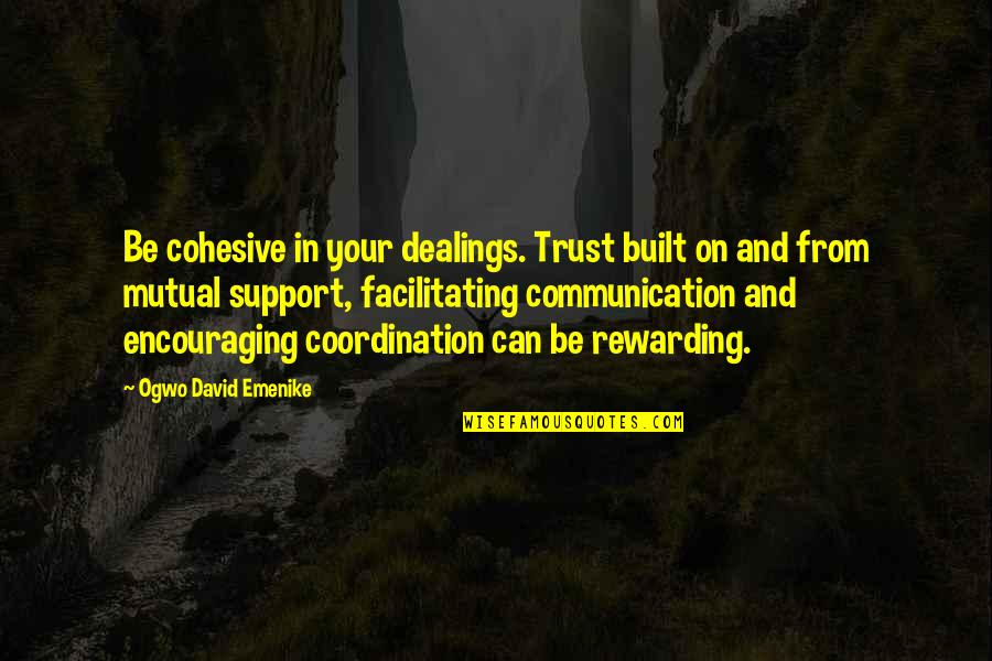 Manager Leader Quotes By Ogwo David Emenike: Be cohesive in your dealings. Trust built on