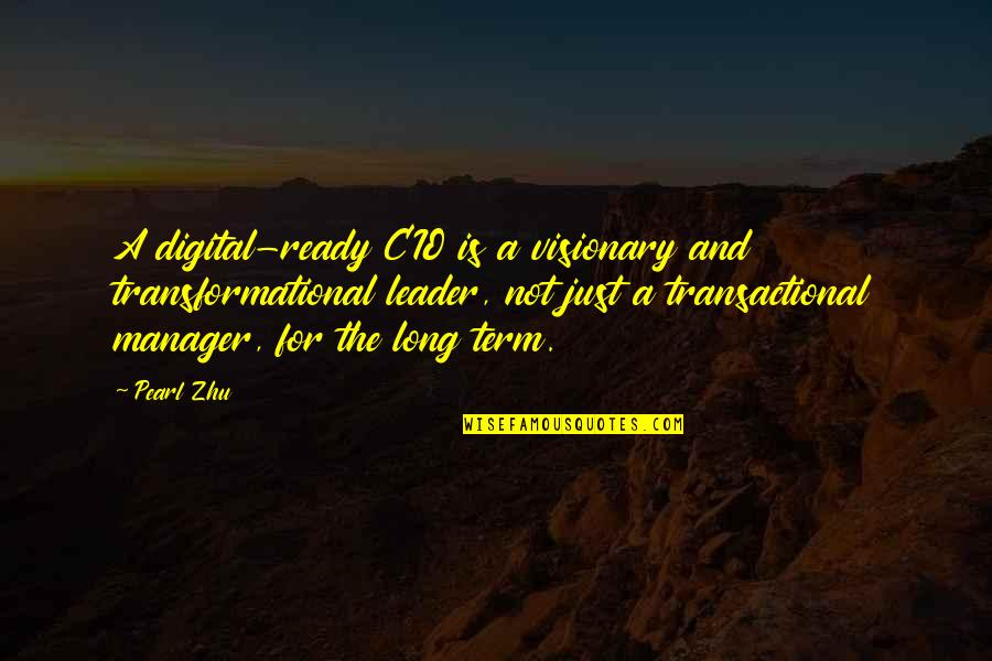 Manager Leader Quotes By Pearl Zhu: A digital-ready CIO is a visionary and transformational