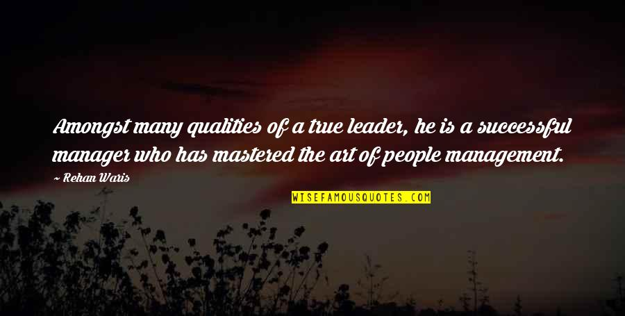 Manager Leader Quotes By Rehan Waris: Amongst many qualities of a true leader, he