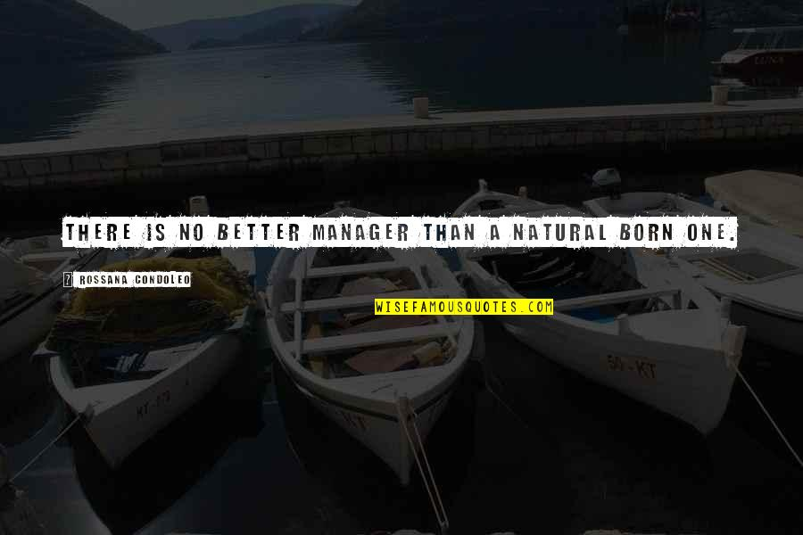 Manager Leader Quotes By Rossana Condoleo: There is no better manager than a natural