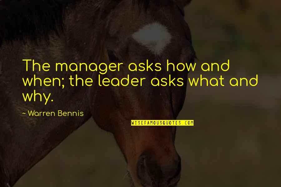 Manager Leader Quotes By Warren Bennis: The manager asks how and when; the leader