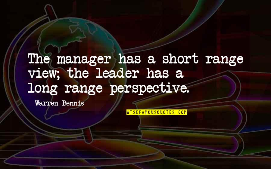 Manager Leader Quotes By Warren Bennis: The manager has a short-range view; the leader
