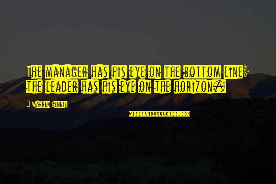 Manager Leader Quotes By Warren Bennis: The manager has his eye on the bottom