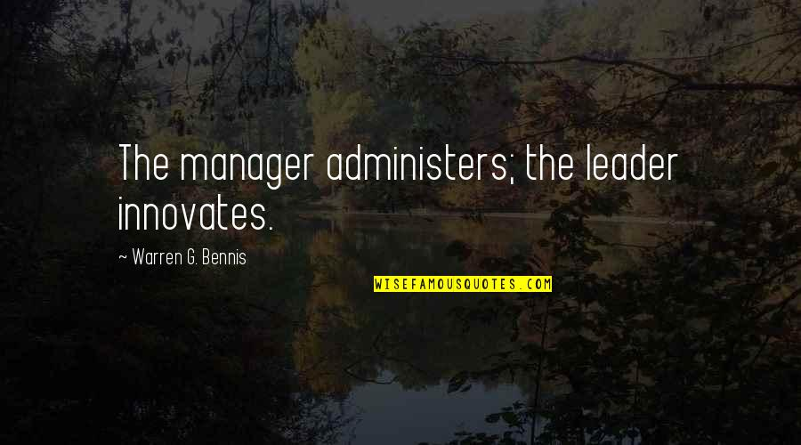 Manager Leader Quotes By Warren G. Bennis: The manager administers; the leader innovates.
