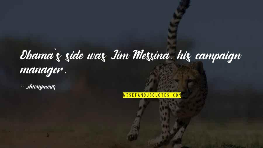 Manager Quotes By Anonymous: Obama's side was Jim Messina, his campaign manager.