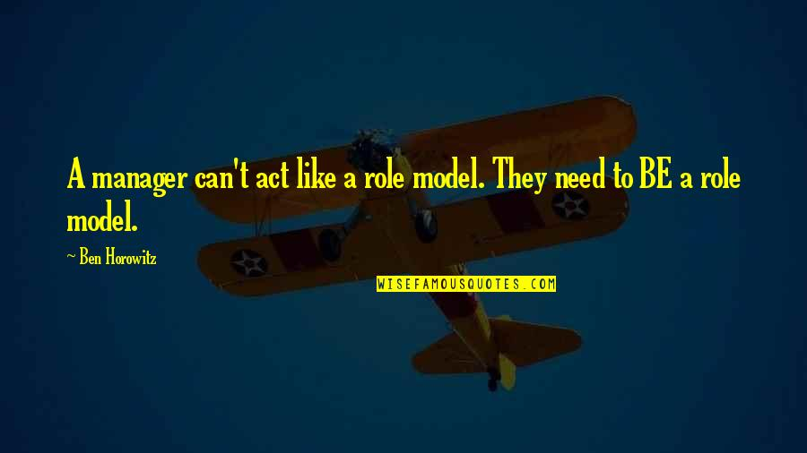 Manager Quotes By Ben Horowitz: A manager can't act like a role model.