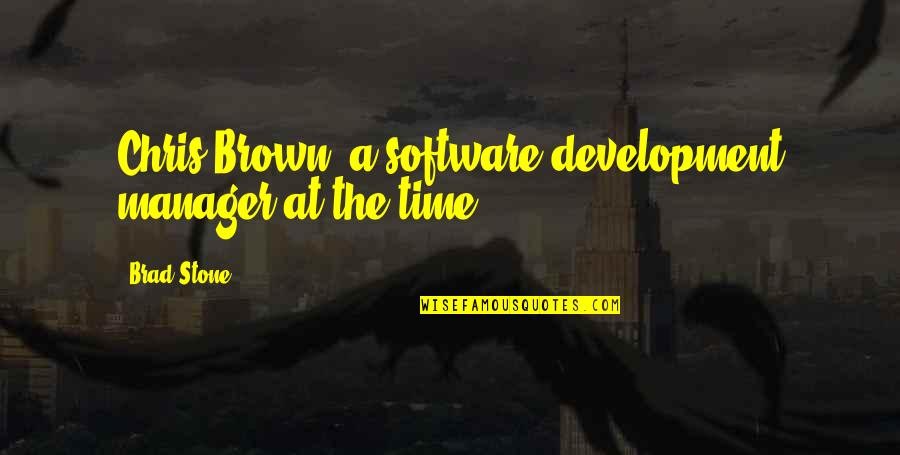 Manager Quotes By Brad Stone: Chris Brown, a software-development manager at the time.