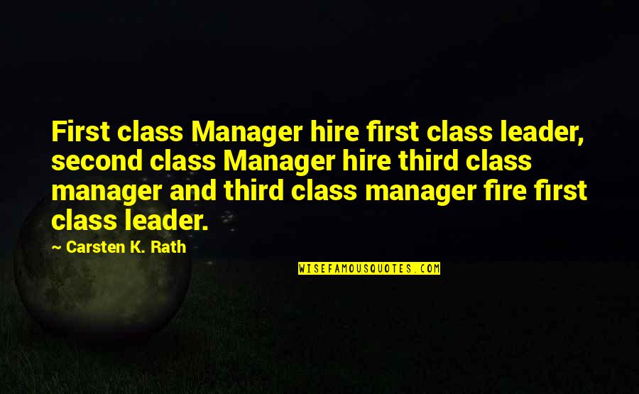 Manager Quotes By Carsten K. Rath: First class Manager hire first class leader, second
