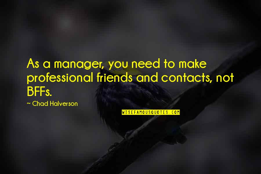 Manager Quotes By Chad Halverson: As a manager, you need to make professional