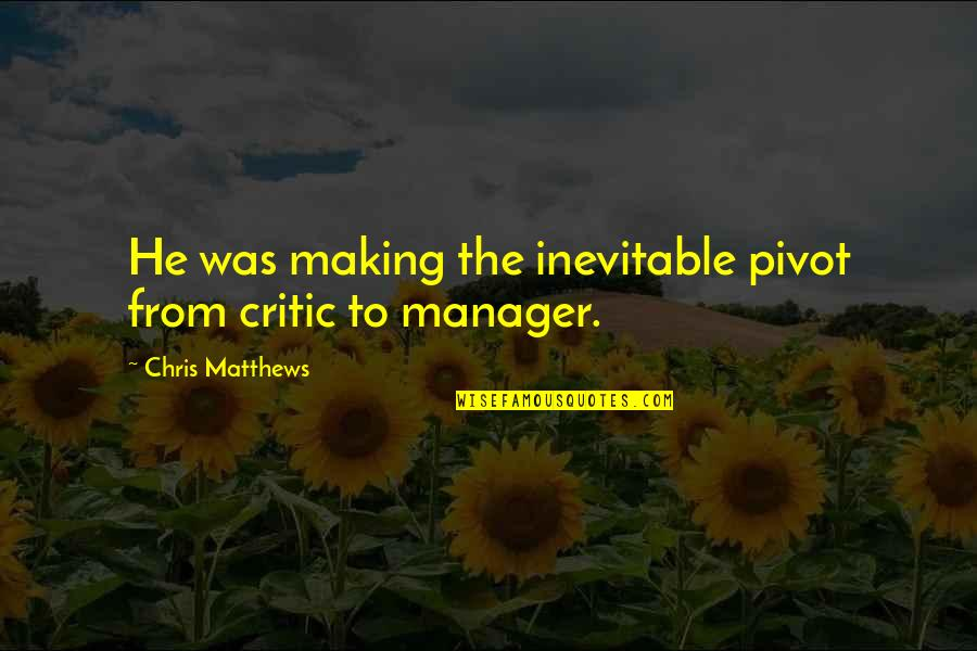 Manager Quotes By Chris Matthews: He was making the inevitable pivot from critic