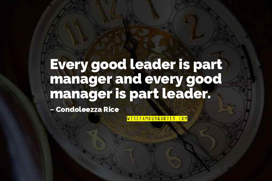 Manager Quotes By Condoleezza Rice: Every good leader is part manager and every