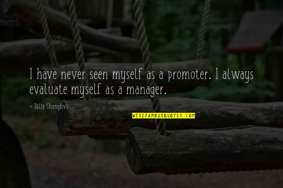 Manager Quotes By Dilip Shanghvi: I have never seen myself as a promoter.