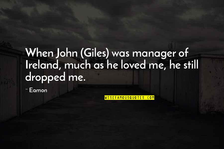 Manager Quotes By Eamon: When John (Giles) was manager of Ireland, much