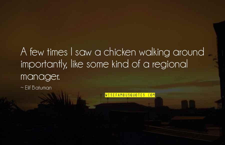 Manager Quotes By Elif Batuman: A few times I saw a chicken walking