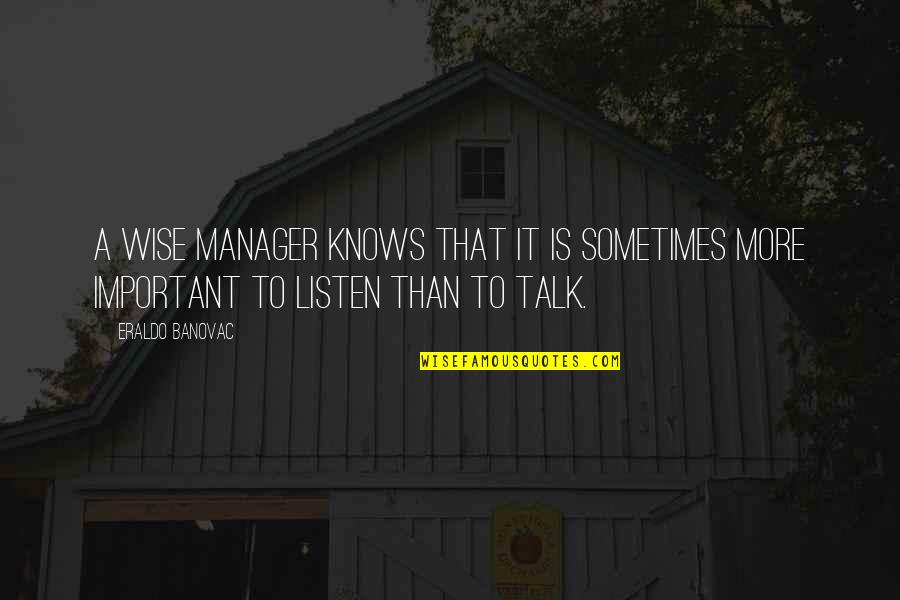 Manager Quotes By Eraldo Banovac: A wise manager knows that it is sometimes
