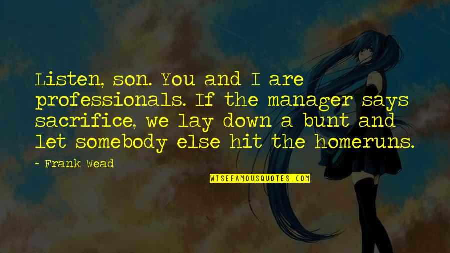 Manager Quotes By Frank Wead: Listen, son. You and I are professionals. If