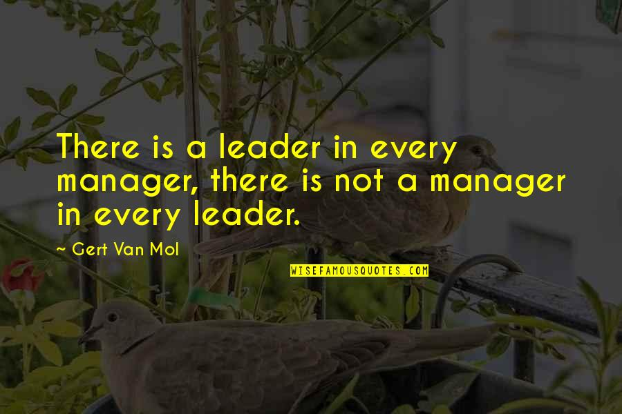 Manager Quotes By Gert Van Mol: There is a leader in every manager, there