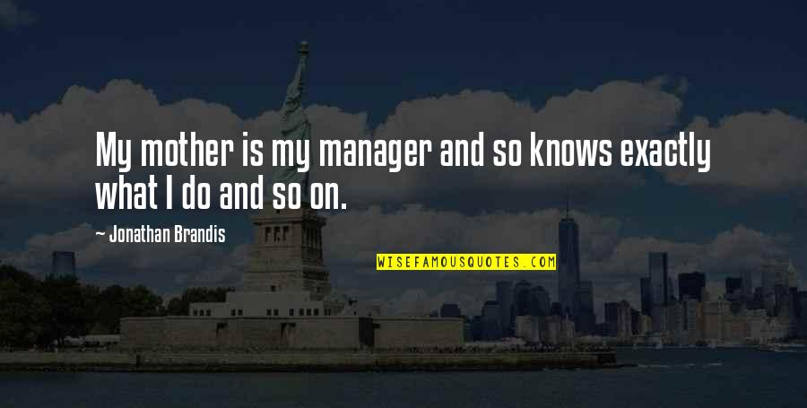 Manager Quotes By Jonathan Brandis: My mother is my manager and so knows