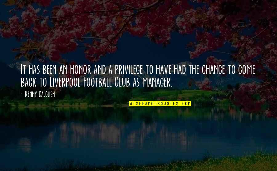 Manager Quotes By Kenny Dalglish: It has been an honor and a privilege
