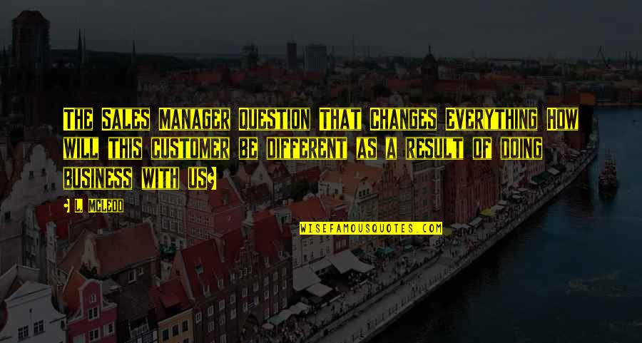 Manager Quotes By L. McLeod: The Sales Manager Question That Changes Everything How