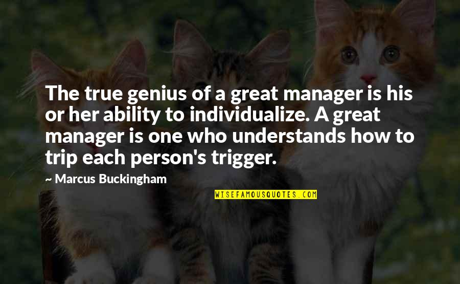 Manager Quotes By Marcus Buckingham: The true genius of a great manager is