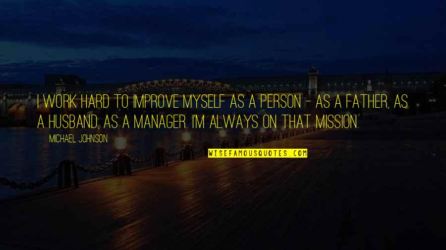 Manager Quotes By Michael Johnson: I work hard to improve myself as a