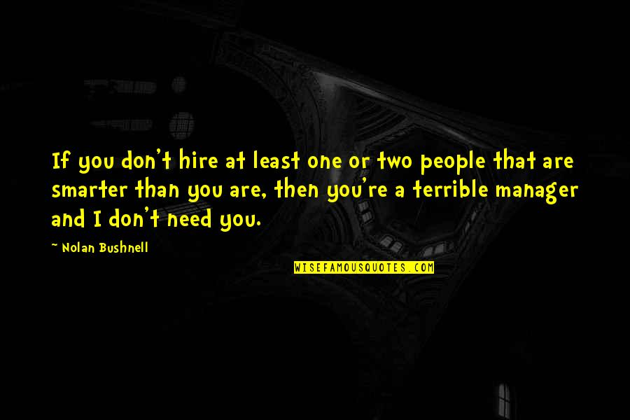 Manager Quotes By Nolan Bushnell: If you don't hire at least one or