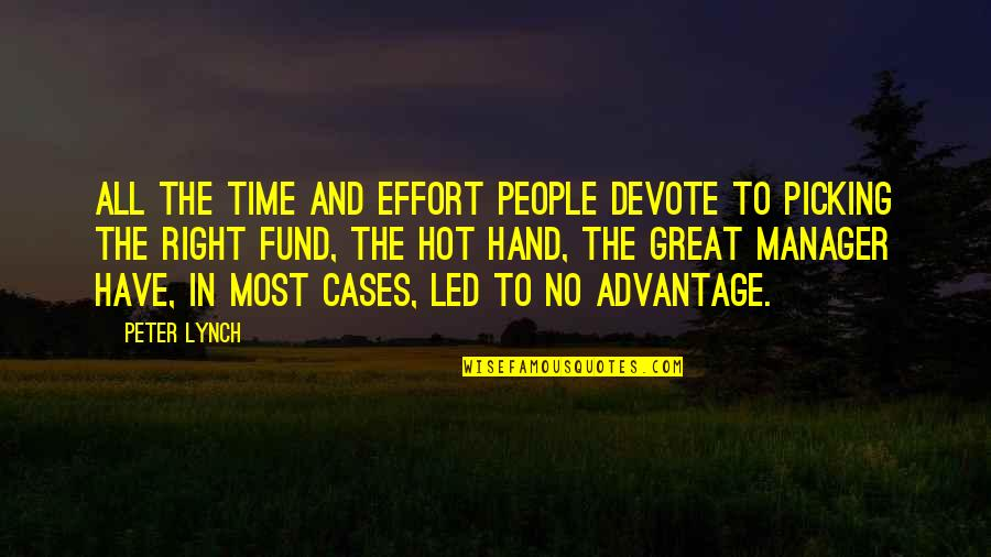 Manager Quotes By Peter Lynch: All the time and effort people devote to