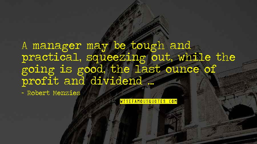Manager Quotes By Robert Menzies: A manager may be tough and practical, squeezing