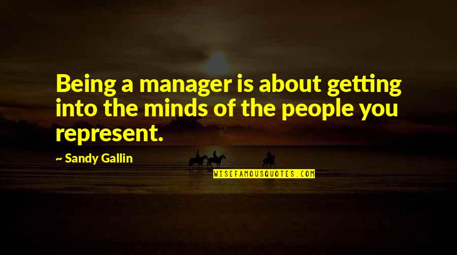 Manager Quotes By Sandy Gallin: Being a manager is about getting into the