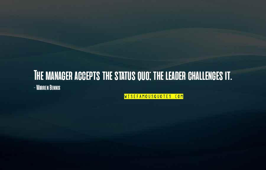 Manager Quotes By Warren Bennis: The manager accepts the status quo; the leader