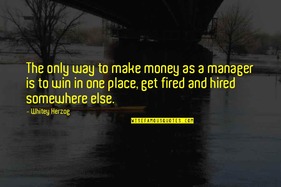 Manager Quotes By Whitey Herzog: The only way to make money as a