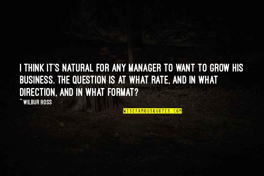 Manager Quotes By Wilbur Ross: I think it's natural for any manager to