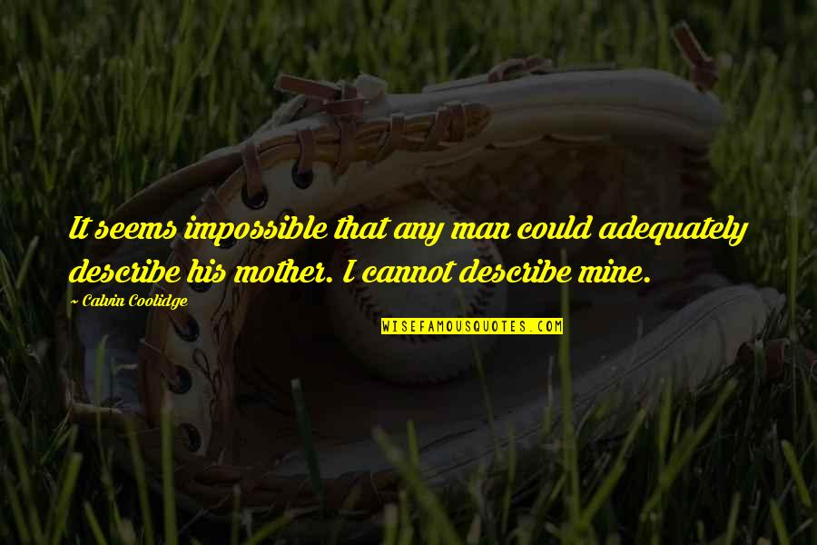 Managers And Leaders Quotes By Calvin Coolidge: It seems impossible that any man could adequately